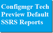 List of SCCM Configmgr Technical Preview Default reports