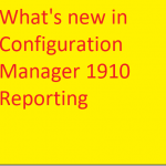 What is new in Configuration Manager 1910 reporting