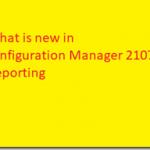 What is new in Configuration Manager 2107 Reporting